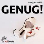 Georg Schneider: Genug!